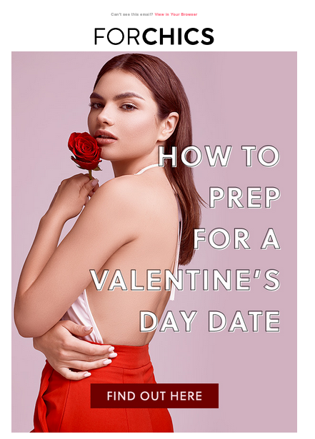 """How to Prep for a Valentine's Day Date"" Forchics sample email (above the fold)"